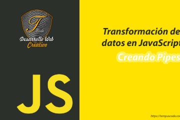 Transformación de datos en JavaScript – Pipes